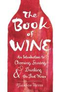 Book of Wine An Introduction to Choosing Serving & Drinking the Best Wines