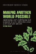 Making another world possible; anarchism, anti-capitalism and ecology in late 19th and early 20th century Britain