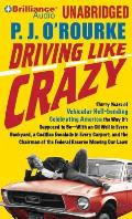 Driving Like Crazy: Thirty Years of Vehicular Hell-Bending Celebrating America the Way It's Supposed to Be--With an Oil Well in Every Back