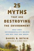 25 Myths That Are Destroying the Environment What Many Environmentalists Believe & Why They Are Wrong