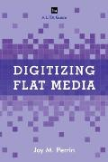Digitizing Flat Media: Principles and Practices