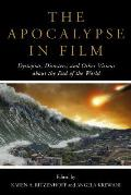 The Apocalypse in Film: Dystopias, Disasters, and Other Visions about the End of the World