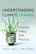 Understanding Climate Change Science Policy & Practice