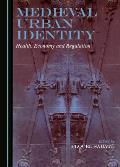 Medieval Urban Identity: Health, Economy and Regulation