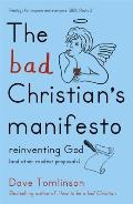 Bad Christians Manifesto Reinventing God & Other Modest Proposals
