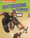 How to Be a Champion: Skateboarding Champion