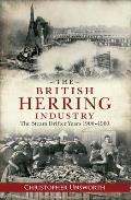 The British Herring Industry: The Steam Drifter Years 1900-1960