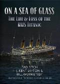 On a Sea of Glass: The Life and Loss of the RMS Titanic