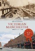 Victorian Manchester Through Time