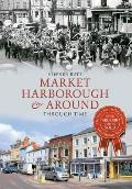 Market Harborough & Around Through Time