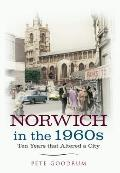 Norwich in the 1960s: Ten Years That Altered a City