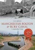 Manchester Bolton & Bury Canal Through Time