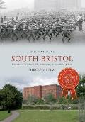 South Bristol Through Time: Totterdown, Windmill Hill, Bedminster, Southville & Ashton