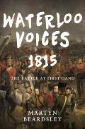 Waterloo Voices 1815: The Battle at First Hand
