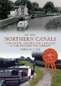 Northern Canals Through Time: Lancaster, Ulverston, Carlisle and the Pennine Waterways