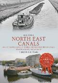 North East Canals Through Time: Aire & Calder, Calder & Hebble, Huddersfield Broad Canals, Dearne & Dove, and Barnsley