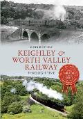 Keighley & Worth Valley Railway Through Time