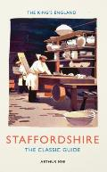 King's England Staffordshire: the Classic Guide