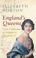 England's Queens from Catherine of Aragon to Elizabeth II: From Catherine of Aragon to Elizabeth II