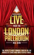 Live at the London Palldium: The World's Most Famous Theatre in the Words of the Stars Who Have Played There