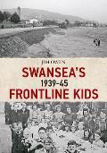 Swansea's Frontline Kids 1939-45