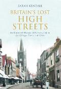 Britain's Lost High Streets: An Illustrated History of Everyday Life in Our Villages, Towns and Cities