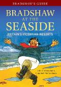 Bradshaw's Guide Bradshaw at the Seaside: Britain's Victorian Resorts