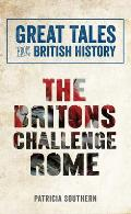 Great Tales from British History: The Britons Challenge Rome