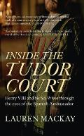 Inside the Tudor Court: Henry VIII and His Six Wives Through the Eyes of the Spanish Ambassador