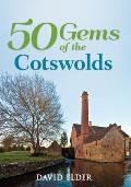 50 Gems of the Cotswolds: The History & Heritage of the Most Iconic Places