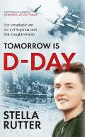 Tomorrow Is D-Day: The Remarkable War Story of Supermarine's First Draughtswoman
