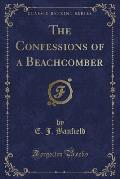 The Confessions of a Beachcomber (Classic Reprint)