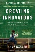 Creating Innovators The Making of Young People Who Will Change the World