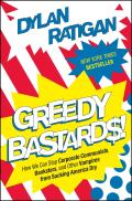 Greedy Bastards How We Can Stop Corporate Communists Banksters & Other Vampires from Sucking America Dry