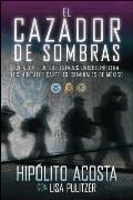 El Cazador de Sombras: Un Agente de los Estados Unidos Infiltra los Mortales Carteles Criminales de Mexico