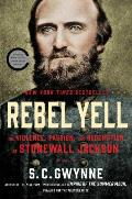 Rebel Yell The Violence Passion & Redemption of Stonewall Jackson
