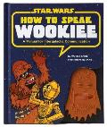 How to Speak Wookiee A Manual for Inter Galactic Communication