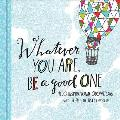 Whatever You Are Be a Good One 100 Inspirational Quotations Hand Lettered by Lisa Congdon