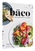 Baco Vivid Recipes from the Heart of Los Angeles