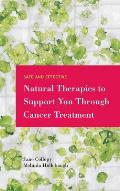 Safe and Effective Natural Therapies to Support You Through Cancer Treatment