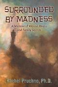 Surrounded By Madness A Memoir Of Mental Illness & Family Secrets