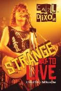 Strange Way to Live: A Story of Rock 'n' Roll Resurrection