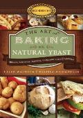 Art of Baking with Natural Yeast Breads Pancakes Waffles Cinnamon Rolls & Muffins