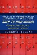 Hollywood Goes to High School Cinema Schools & American Culture 2nd Edition