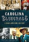 Carolina Bluegrass: A High Lonesome History