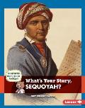 What's Your Story, Sequoyah?
