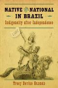 Native & National in Brazil Indigeneity After Independence