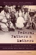 Federal Fathers & Mothers A Social History Of The United States Indian Service 1869 1933