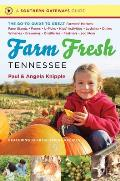 Farm Fresh Tennessee: The Go-To Guide to Great Farmers' Markets, Farm Stands, Farms, U-Picks, Kids' Activities, Lodging, Dining, Wineries, B