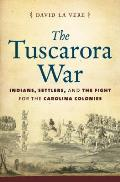 Tuscarora War Indians Settlers & The Fight For The Carolina Colonies